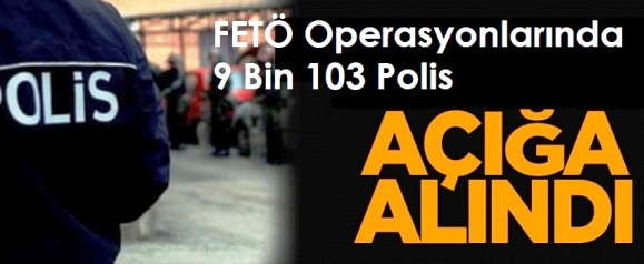 FETÖ Operasyonlarında 9 Bin 103 Polis Açığa Alındı